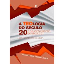 A Teologia Do Século 20 / Roger E. Olson / Stanley J. Grenz