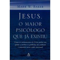 Jesus, O Maior Psicólogo Que Já Existiu Mark W. Baker 2005