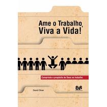 Livro Ame O Trabalho, Viva A Vida - David Oliver