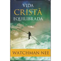 Livro Vida Cristã Equilibrada - Watchman Nee [2ª Edição]