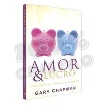 Livro Amor & Lucro - Gary Chapman - Frete Grátis Brasil