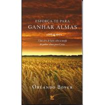 Livro Esforça-te Para Ganhar Almas - Orlando Boyer