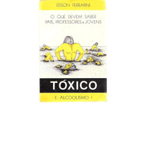Tóxico E Alcoolismo - Edson Ferrarini -