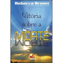Livro Vitória Sobre A Morte - Rebecca Brown