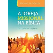 A Igreja Missional Na Bíblia Livro Luz Para As Nações