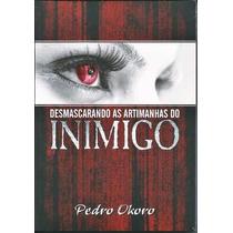 Desmascarando As Artimanhas Do Inimigo Livro Pedro Okoro