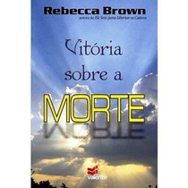 Vítória Sobre A Morte Livro Rebecca Brown