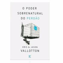 Livro O Poder Sobrenatural Do Perdão Kris + Jason Vallotton