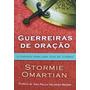 Livro Guerreiras De Oração - Stormie Omartian
