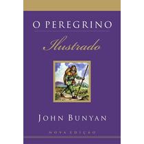 O Peregrino Livro Completo Ilustrado John Bunyan