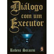 Livro Espírita: Diálogo Com Um Executor - Rubens Saraceni