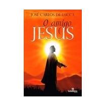 Amigo Jesus (o) - José Carlos De Lucca