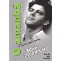 Amanhã A Deus Pertence (o) - Zíbia M. Gasparetto, Lucius