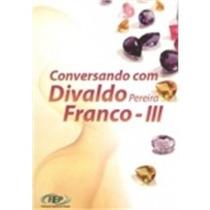 Conversando Com Divaldo Pereira Franco - Vol 3