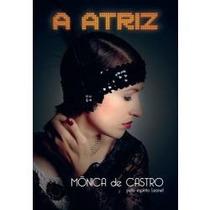 Livro: A Atriz - Monica De Castro / Leonel