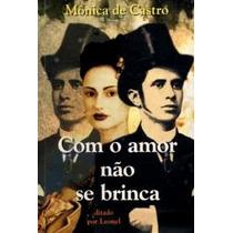Livro - Com O Amor Não Se Brinca Mônica De Castro Espirita