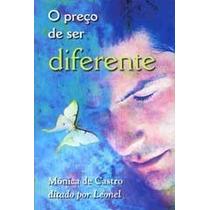 Livro Espirita: O Preço De Ser Diferente - Monica De Castro