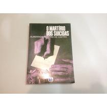Livro O Martírio Dos Suicidas - Almerindo Martins De Castro