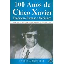 Livro Espirita: 100 Anos De Chico Xavier - Carlos Baccelli