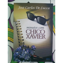 Livro- Minutos Com Chico Xavier- José C. De Lucca- + Brinde