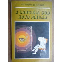 Livro- A Loucura Sob Novo Prisma- Bezerra De Menezes-+brinde