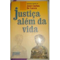 Livro- Justiça Além Da Vida - José Carlos De Lucca - +brinde