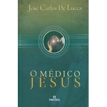 Livro Espirita: O Médico Jesus - José Carlos De Lucca