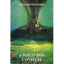Livro- A Bíblia Dos Espíritas - Osvaldo Polidoro