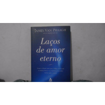 Livro Espírita Laços De Amor Eterno-james Van Praagh