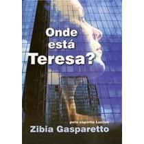 Livro Espirita: Onde Está Teresa? - Zibia Gasparetto