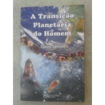 Livro A Transição Planetária Do Homem Djalma Santos Espirita