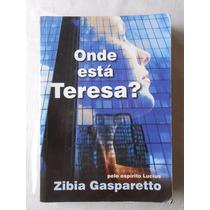 Onde Está Teresa? Zibia Gasparetto Pelo Espírito Lucius