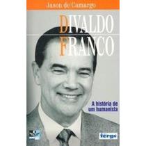 Divaldo Franco - A História De Um Humanista