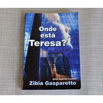 Livro - Onde Está Tereza? Zíbia Gasparetto Ditado Por Lucios