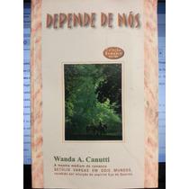 Livro: Canutti, Wanda A. - Depende De Nós - Frete Grátis