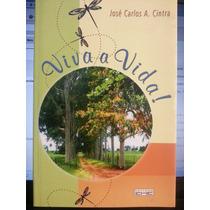 Livro: Cintra, José Carlos A. - Viva A Vida! - Frete Grátis
