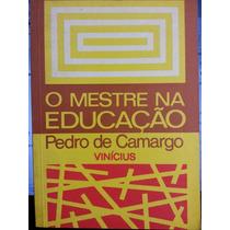 Livro: Camargo, Pedro De - O Mestre Na Educação - Fr. Grátis