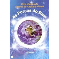 Livro: As Forças Do Bem - Ditada P/espirito Apóstolo Thomé