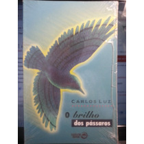 Livro: Luz, Carlos - O Brilho Dos Pássaros - Frete Grátis