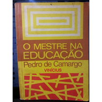 Livro: Camargo, Pedro De - O Mestre Na Educação - Vinícius