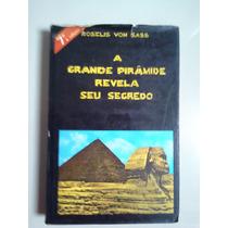 A Grande Pirâmide Revela Seu Segredo - Roselis Von Sass