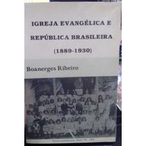 Livro Igreja Evangelica E Republica Brasileira(1889-1930)
