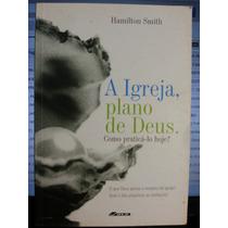 Livro: Smith, Hamilton - A Igreja, Plano De Deus - Fr Grátis