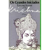 Os Grandes Iniciados : Krishna . Édouard Schuré