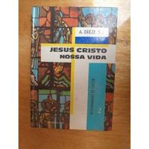 Jesus Cristo Nossa Vida A Dreze S.j. Testemunhas De Cristo 2