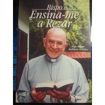 Livro: Cavallin, Dom Albano B. - Bispo, Ensina-me A Rezar