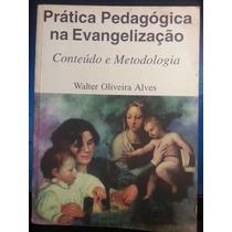 Livro: Alves, Walter O - Prática Pedagógica Na Evangelização