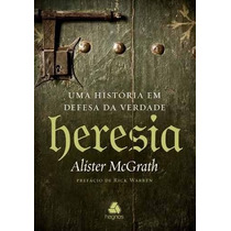 Heresia Livro Uma História Em Defesa Da Verdade Alister Mc G