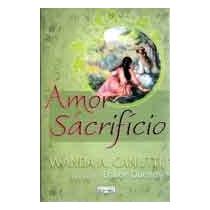 Amor E Sacrificio - Wanda A. Canutti/eca De Queiroz