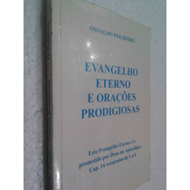 Livro Evangelho Eterno E Orações Prodigiosas - Osvaldo Polid